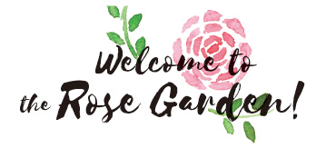 Welcome to the Rose Garden!