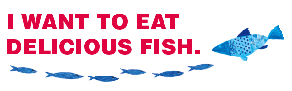 I WANT TO EAT DELICIOUS FISH.